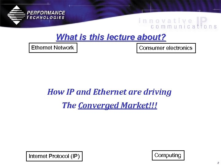 What is this lecture about? Ethernet Network Consumer electronics How IP and Ethernet are