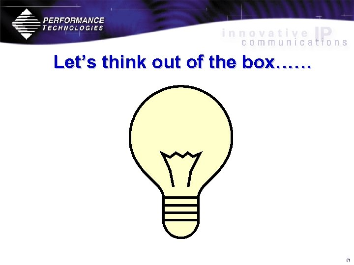 Let's think out of the box…… 31