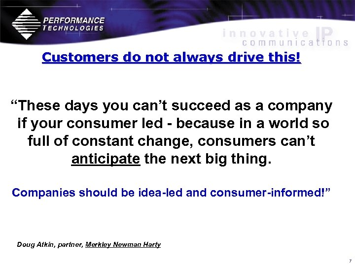 "Customers do not always drive this! ""These days you can't succeed as a company"