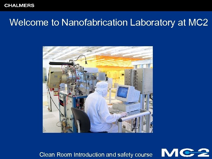 Welcome to Nanofabrication Laboratory at MC 2 Clean Room Introduction and safety course