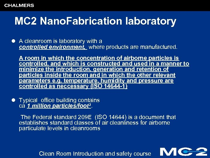 MC 2 Nano. Fabrication laboratory l A cleanroom is laboratory with a controlled environment,