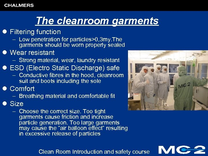 The cleanroom garments l Filtering function – Low penetration for particles>0, 3 my. The