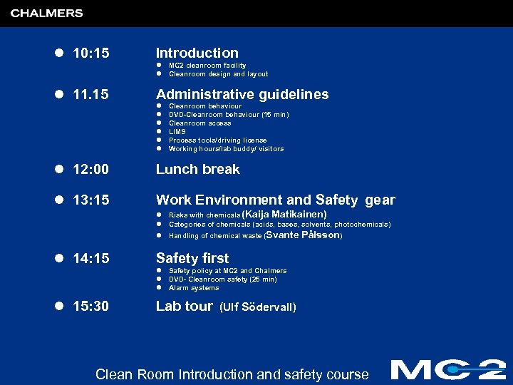 l 10: 15 Introduction l MC 2 cleanroom facility l Cleanroom design and layout