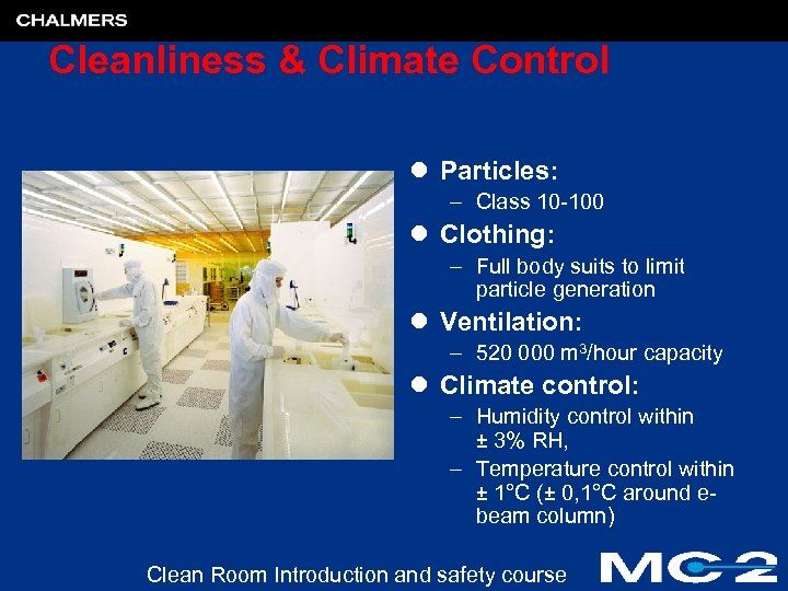 Cleanliness & Climate Control l Particles: – Class 10 -100 l Clothing: – Full
