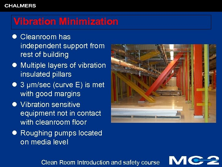Vibration Minimization l Cleanroom has independent support from rest of building l Multiple layers