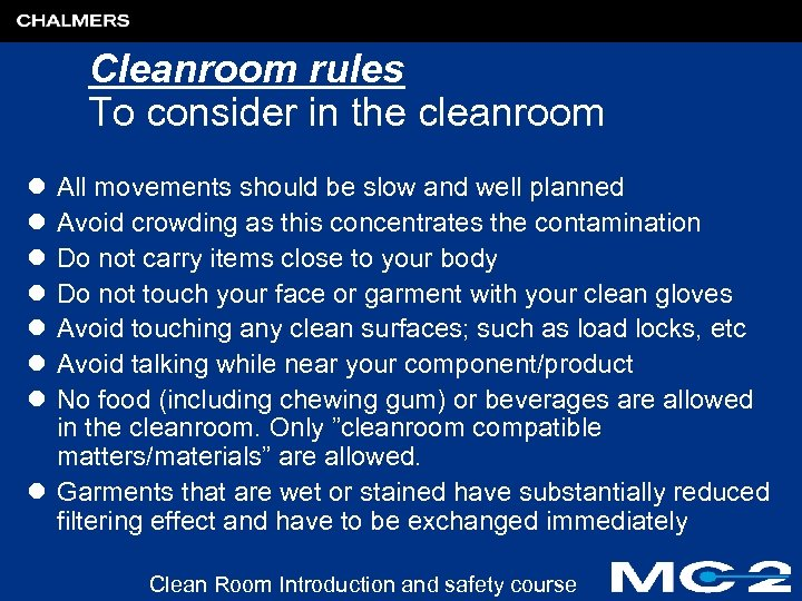 Cleanroom rules To consider in the cleanroom l l l l All movements should