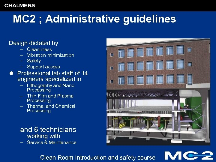 MC 2 ; Administrative guidelines Design dictated by – – Cleanliness Vibration minimization Safety