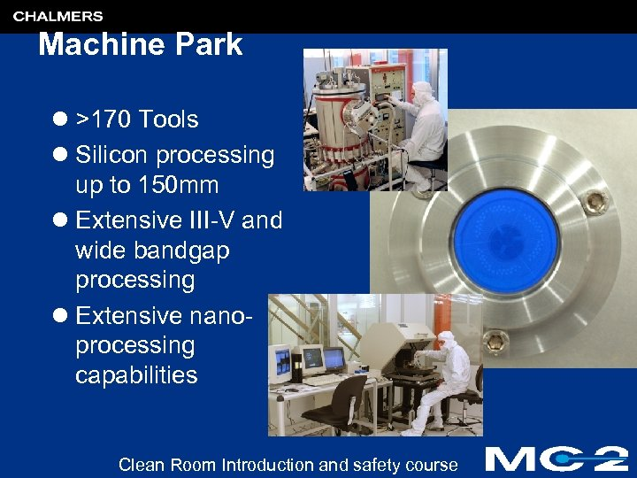Machine Park l >170 Tools l Silicon processing up to 150 mm l Extensive