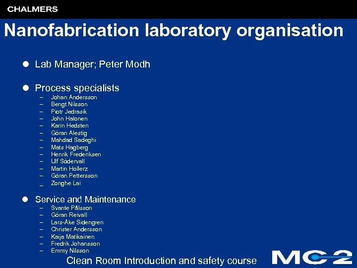 Nanofabrication laboratory organisation l Lab Manager; Peter Modh l Process specialists – – –