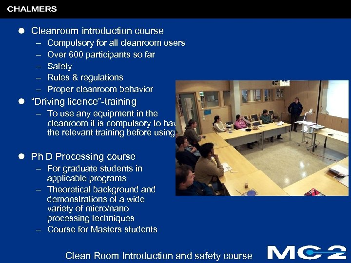 l Cleanroom introduction course – – – Compulsory for all cleanroom users Over 600