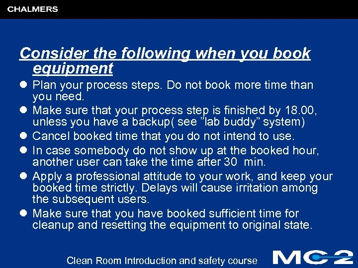 Consider the following when you book equipment l Plan your process steps. Do not