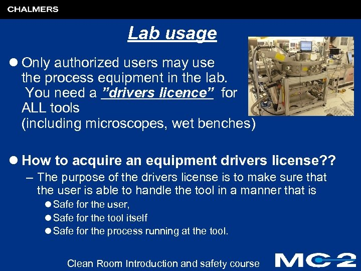 Lab usage l Only authorized users may use the process equipment in the lab.