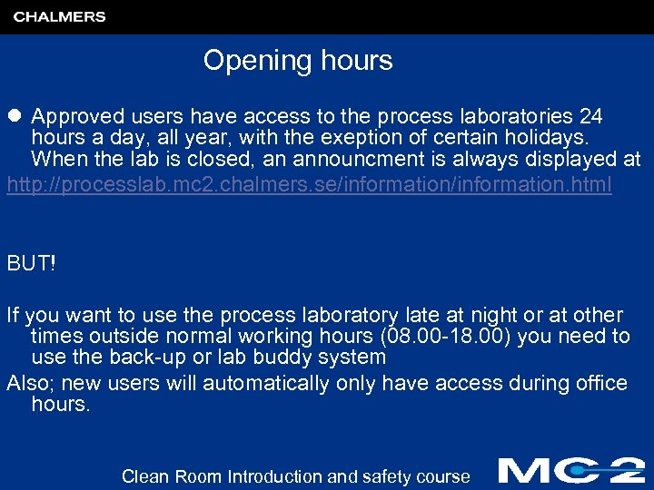 Opening hours l Approved users have access to the process laboratories 24 hours a