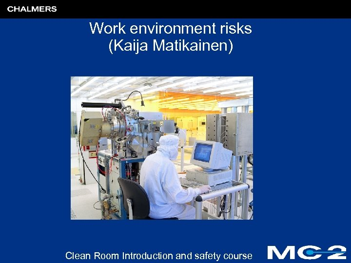 Work environment risks (Kaija Matikainen) Clean Room Introduction and safety course