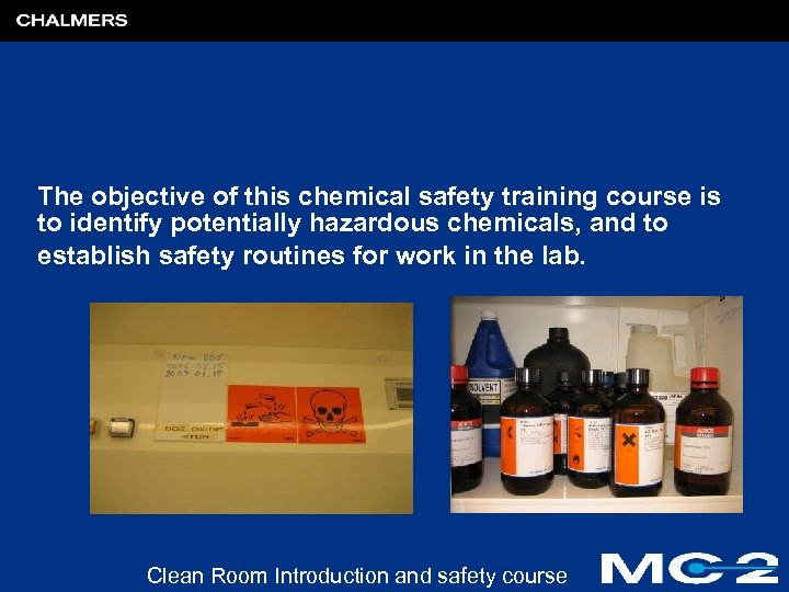 The objective of this chemical safety training course is to identify potentially hazardous chemicals,