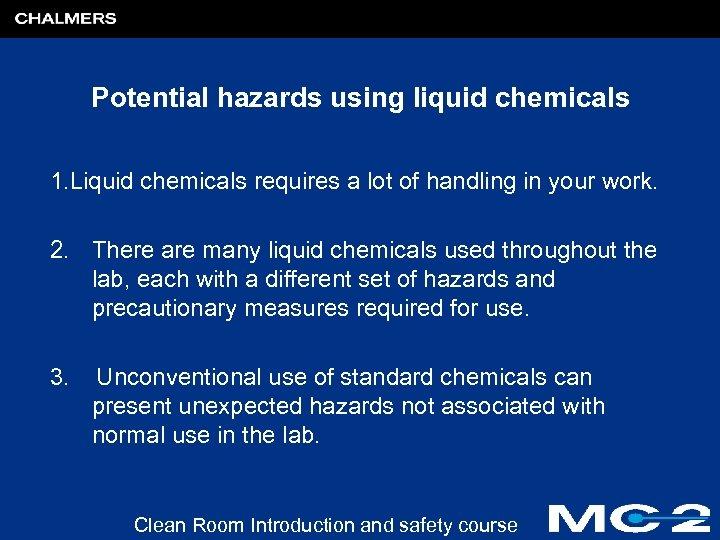 Potential hazards using liquid chemicals 1. Liquid chemicals requires a lot of handling in