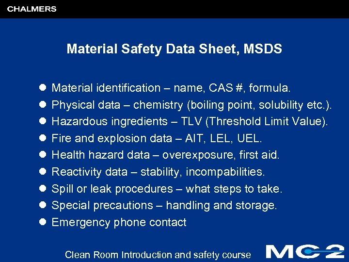 Material Safety Data Sheet, MSDS l l l l l Material identification – name,