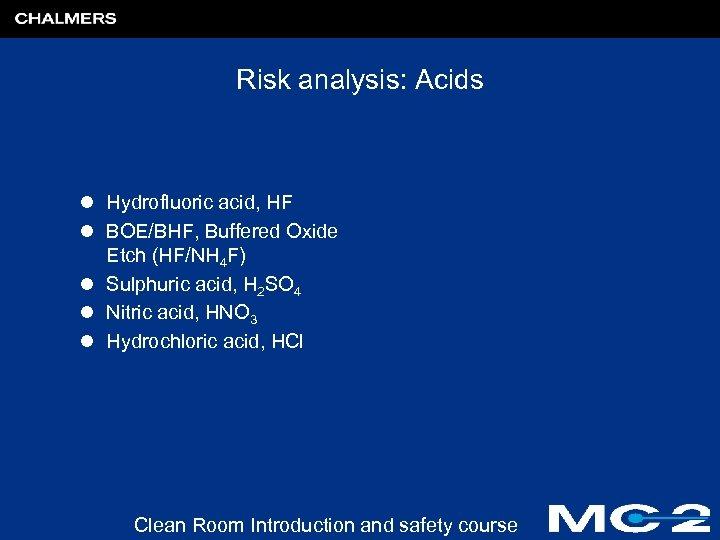 Risk analysis: Acids l Hydrofluoric acid, HF l BOE/BHF, Buffered Oxide Etch (HF/NH 4