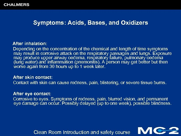 Symptoms: Acids, Bases, and Oxidizers After inhalation: Depending on the concentration of the chemical
