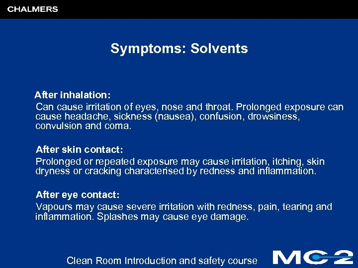 Symptoms: Solvents After inhalation: Can cause irritation of eyes, nose and throat. Prolonged exposure