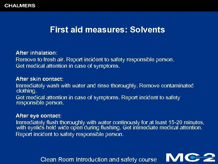 First aid measures: Solvents After inhalation: Remove to fresh air. Report incident to safety