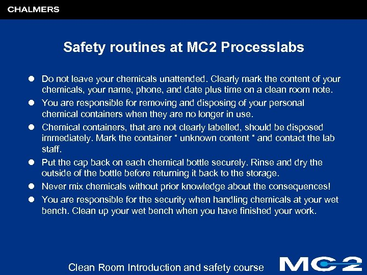 Safety routines at MC 2 Processlabs l Do not leave your chemicals unattended. Clearly