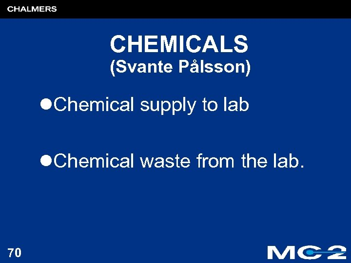 CHEMICALS (Svante Pålsson) l. Chemical supply to lab l. Chemical waste from the lab.