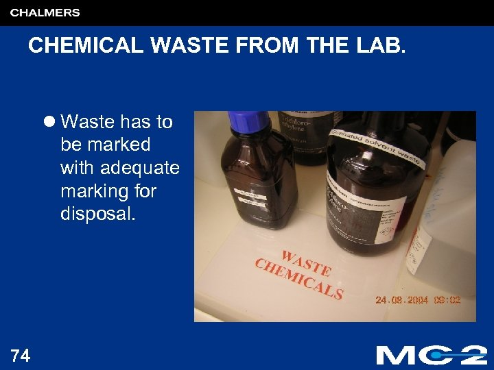 CHEMICAL WASTE FROM THE LAB. l Waste has to be marked with adequate marking