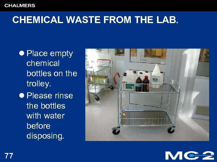 CHEMICAL WASTE FROM THE LAB. l Place empty chemical bottles on the trolley. l