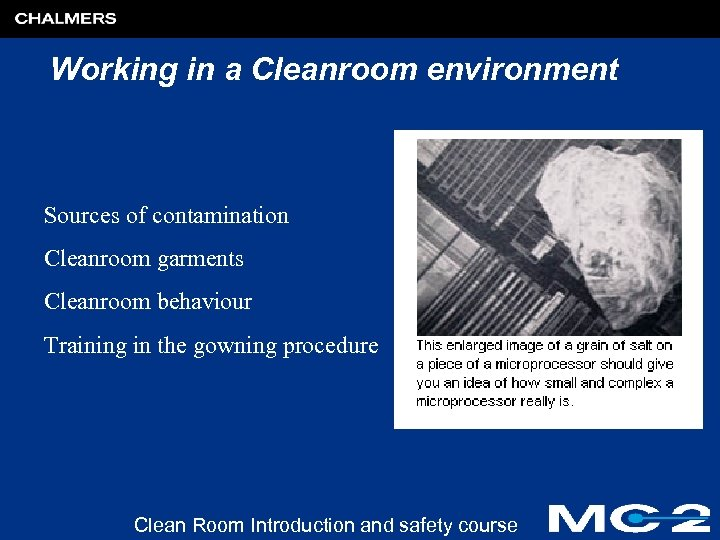 Working in a Cleanroom environment Sources of contamination Cleanroom garments Cleanroom behaviour Training in