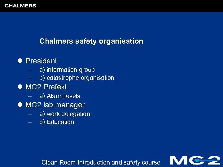Chalmers safety organisation l President – – a) information group b) catastrophe organisation l