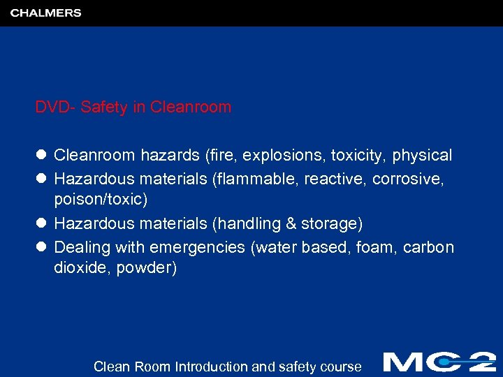 DVD- Safety in Cleanroom l Cleanroom hazards (fire, explosions, toxicity, physical l Hazardous materials