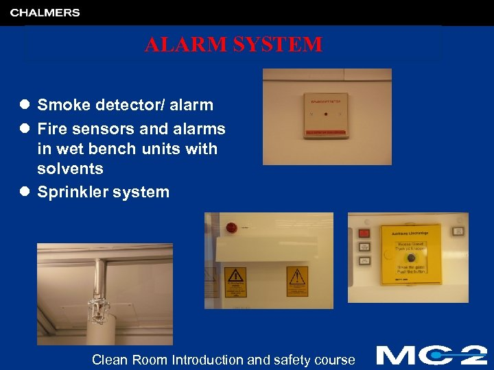 ALARM SYSTEM l Smoke detector/ alarm l Fire sensors and alarms in wet bench