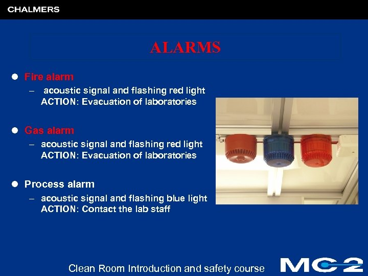 ALARMS l Fire alarm – acoustic signal and flashing red light ACTION: Evacuation of