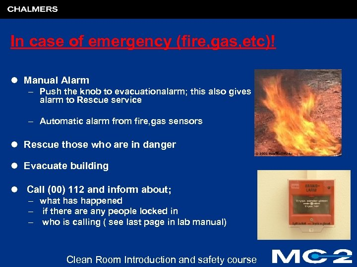 In case of emergency (fire, gas, etc)! l Manual Alarm – Push the knob