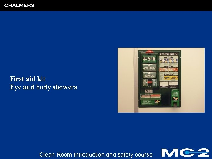 First aid kit Eye and body showers Clean Room Introduction and safety course