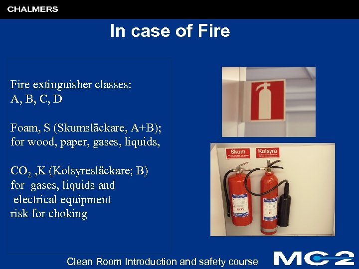 In case of Fire extinguisher classes: A, B, C, D Foam, S (Skumsläckare, A+B);