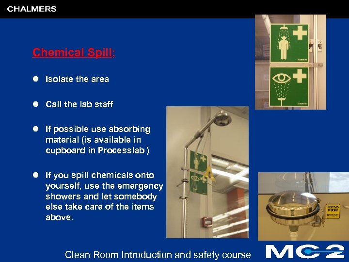 Chemical Spill; l Isolate the area l Call the lab staff l If possible