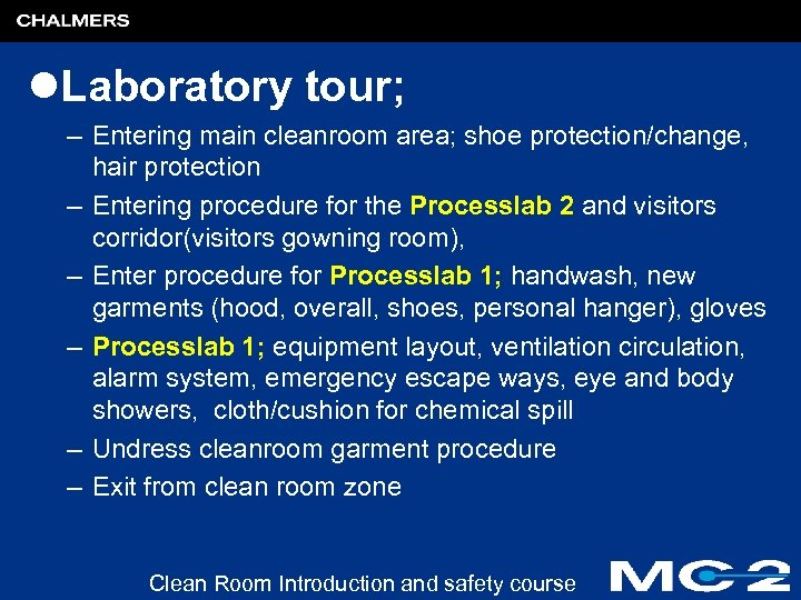 l. Laboratory tour; – Entering main cleanroom area; shoe protection/change, hair protection – Entering