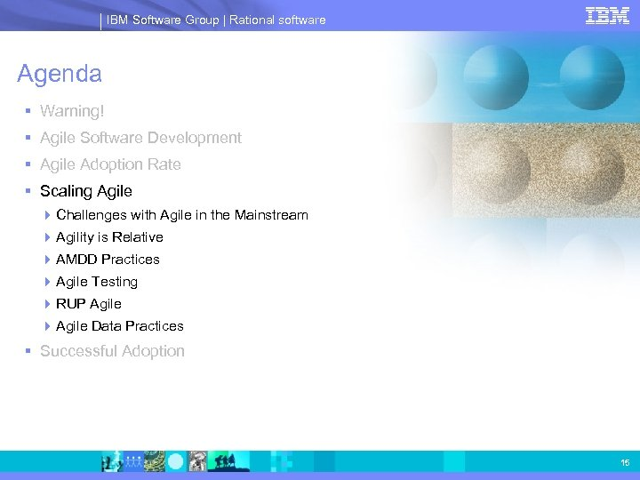 IBM Software Group | Rational software Agenda § Warning! § Agile Software Development §