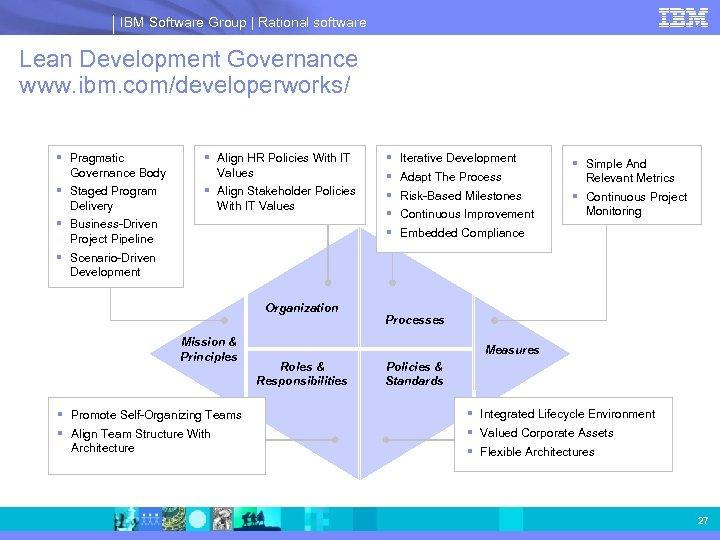 IBM Software Group | Rational software Lean Development Governance www. ibm. com/developerworks/ § Pragmatic