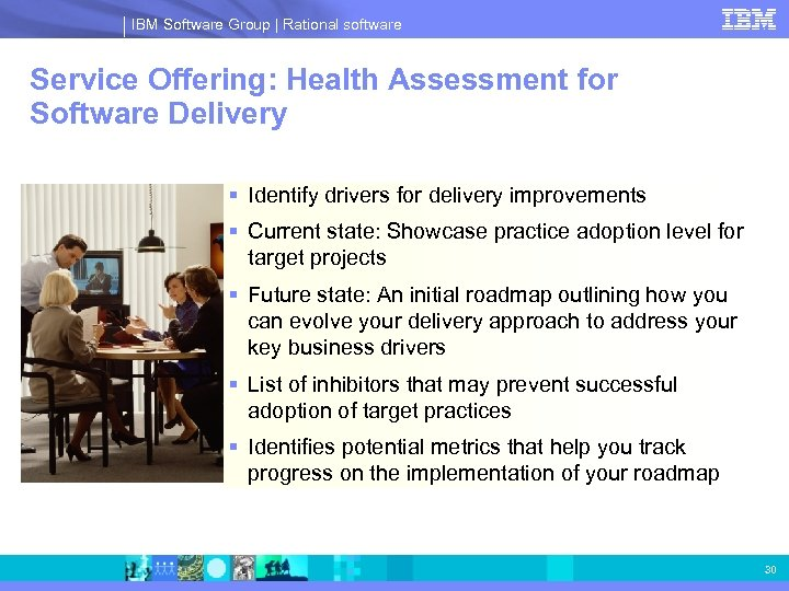 IBM Software Group | Rational software Service Offering: Health Assessment for Software Delivery §