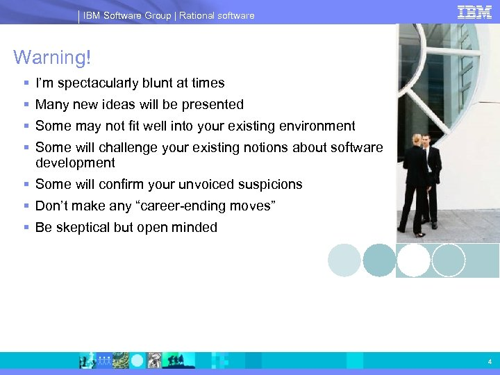IBM Software Group | Rational software Warning! § I'm spectacularly blunt at times §