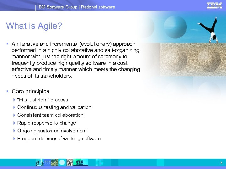 IBM Software Group | Rational software What is Agile? § An iterative and incremental
