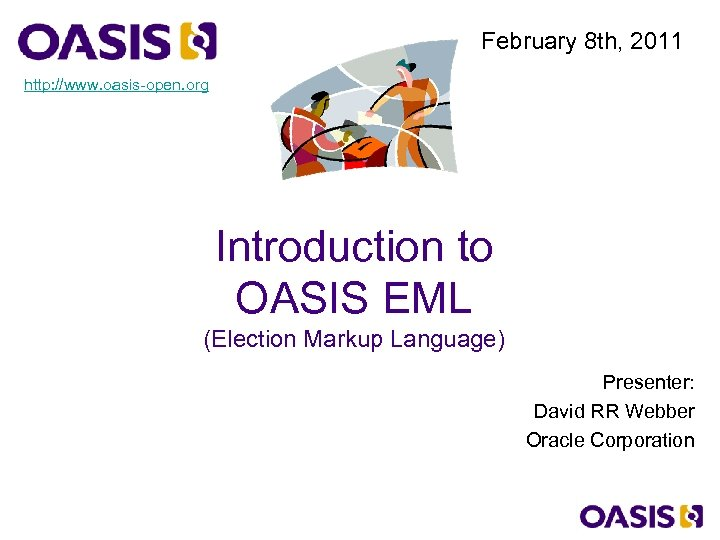 February 8 th, 2011 http: //www. oasis-open. org Introduction to OASIS EML (Election Markup