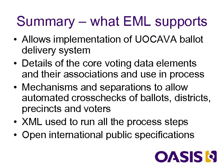 Summary – what EML supports • Allows implementation of UOCAVA ballot delivery system •