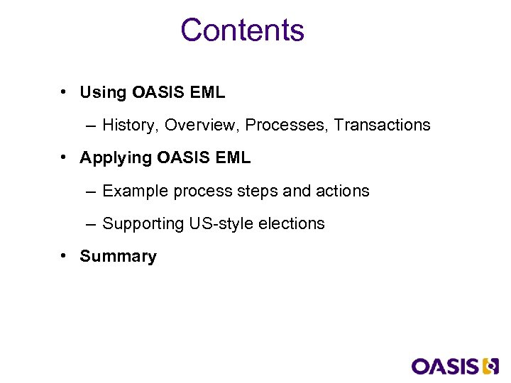 Contents • Using OASIS EML – History, Overview, Processes, Transactions • Applying OASIS EML