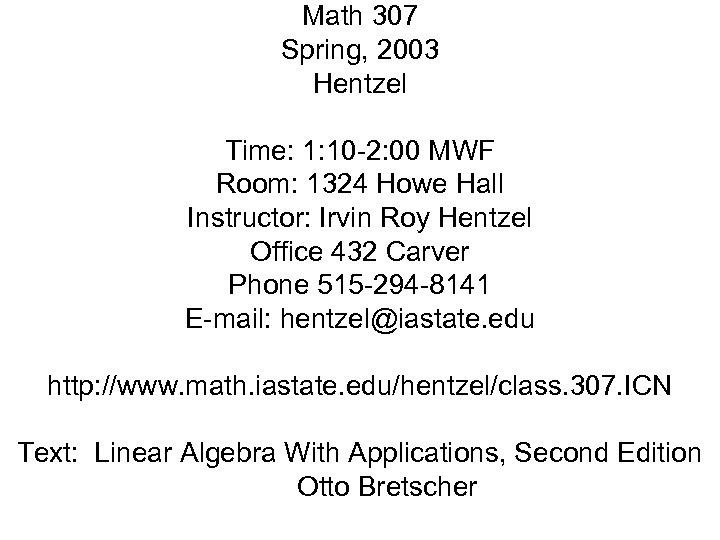 Math 307 Spring, 2003 Hentzel Time: 1: 10 -2: 00 MWF Room: 1324 Howe