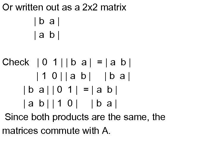 Or written out as a 2 x 2 matrix |b a| |a b| Check