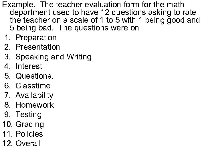 Example. The teacher evaluation form for the math department used to have 12 questions